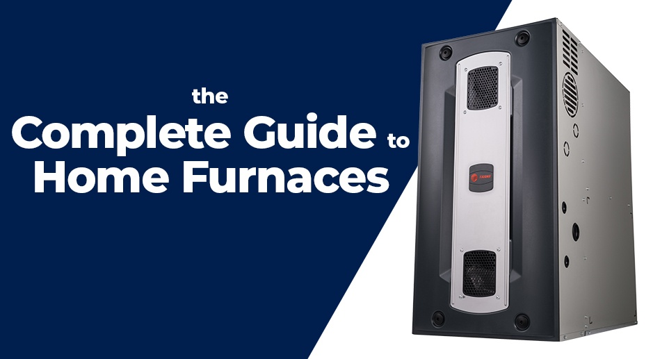 The Complete Guide to Home Furnaces